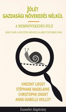 Vincent Liegey - Stéphane Madelaine - Christophe Ondet - Anne-Isabelle Veillot - Jólét gazdasági növekedés nélkül - A Nemnövekedés felé - Kiáltvány a Feltétel Nélküli Alapjuttatásért (FNA)