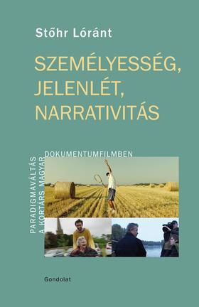 Stőhr Lóránt - Személyesség, jelenlét, narrativitás - Paradigmaváltás a kortárs magyar dokumentumfilmben - ÜKH 2019