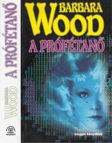 Barbara Wood - A prófétanő [antikvár]