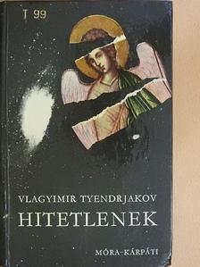 Vlagyimir Tyendrjakov - Hitetlenek [antikvár]
