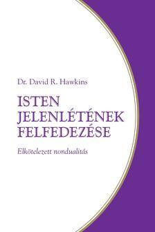 HAWKINS, DAVID R. - Isten jelenlétének felfedezése - Elkötelezett nondualitás