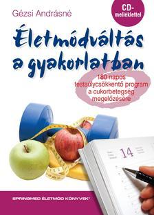 Gézsi Andrásné - Életmódváltás a gyakorlatban 180 napos testsúlycsökkentő program a cukorbetegség megelőzésére CD melléklettel