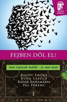 Bagdy Emőke ,  Buda László ,  Kádár Annamária ,  Pál Ferenc - Fejben dől el? - Ami rajtunk múlik - és ami nem