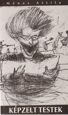 Ménes Attila - Képzelt testek [antikvár]