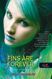 Tera Lynn Childs - Fins Are Forever - Hableány mindörökké (Hableányok kíméljenek 2.)
