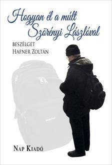 HAFNER ZOLTÁN - Hogyan él a múlt - Szörényi Lászlóval beszélget Hafner Zoltán
