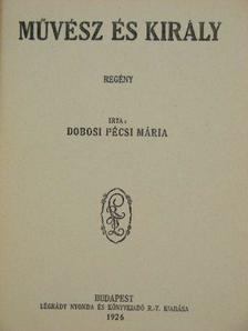 Dobosi Pécsi Mária - Művész és király [antikvár]