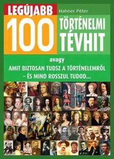 Hahner Péter - Legújabb 100 történelmi tévhit [eKönyv: epub, mobi]