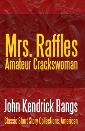 Bangs John Kendrick - Mrs. Raffles: Amateur Crackswoman [eKönyv: epub, mobi]