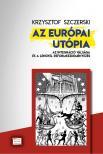Krzysztof Szczerski - Krzysztof Szczerski: Az európai utópia. Az integráció válsága és a lengyel reformkezdeményezés