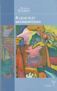 Rudolf Steiner - A lelki élet metamorfózisa
