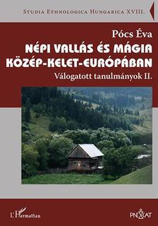 Pócs Éva - Népi vallás és mágia Közép-Kelet-Európában - Válogatott tanulmányok II.