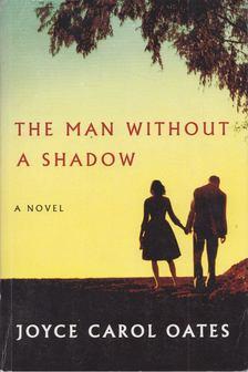 Joyce Carol Oates - The Man Without a Shadow [antikvár]