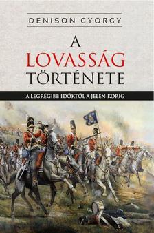 George T. Denison - A lovasság története- A legrégibb időktől a jelenkorig