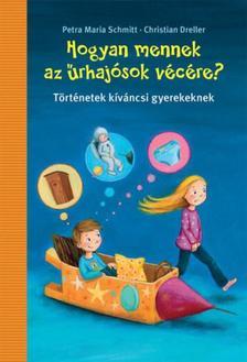 Petra Maria Schmitt, Christian Dreller - Hogyan járnak az űrhajósok vécére? - Történetek kíváncsi gyerekeknek