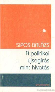Sipos Balázs - A politikai újságírás mint hivatás [antikvár]