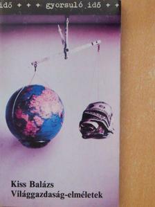 Kiss Balázs - Világgazdaság-elméletek [antikvár]