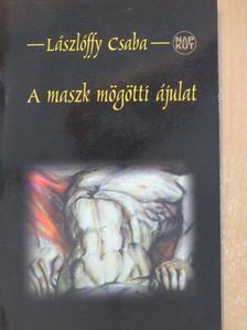 Lászlóffy Csaba - A maszk mögötti ájulat [antikvár]
