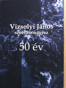 Fitz Péter - Vizsolyi János szobrászművész - 50 év [antikvár]