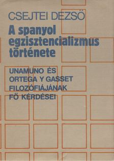 Csejtei Dezső - A spanyol egzisztencializmus története [antikvár]