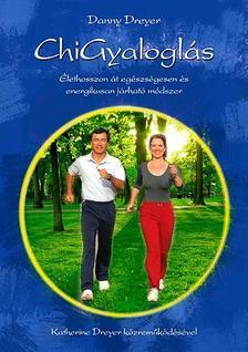 DREYER, DANNY - ChiGyaloglás - Élethosszon át egészséges és energikusan járható módszer