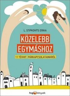 L. Stipkovits Erika - Közelebb egymáshoz - 11 tévhit párkapcsolatainkról [eKönyv: epub, mobi]