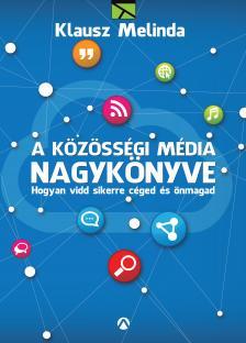 Klausz Melinda - A közösségi média nagykönyve - Hogyan vidd sikerre céged és önmagad