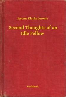 Jerome Jerome Klapka - Second Thoughts of an Idle Fellow [eKönyv: epub, mobi]