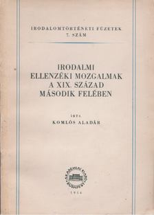 Komlós Aladár - Irodalmi ellenzéki mozgalmak a XIX. század második felében [antikvár]