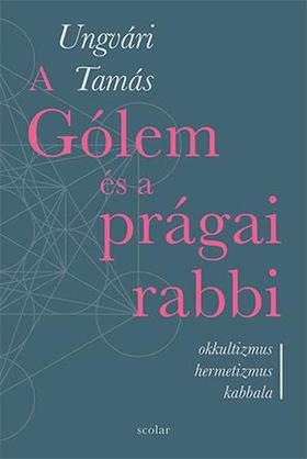 Ungvári Tamás - A Gólem és a prágai rabbi - ÜKH 2019