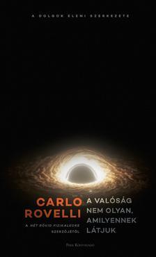 Rovelli, Carlo - A valóság nem olyan, amilyennek látjuk