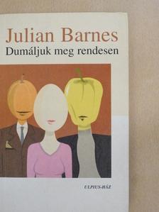 Julian Barnes - Dumáljuk meg rendesen [antikvár]
