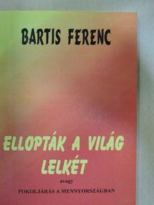 Bartis Ferenc - Ellopták a világ lelkét [antikvár]
