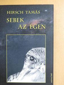 Hirsch Tamás - Sebek az égen [antikvár]
