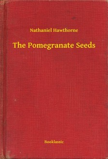 Nathaniel Hawthorne - The Pomegranate Seeds [eKönyv: epub, mobi]