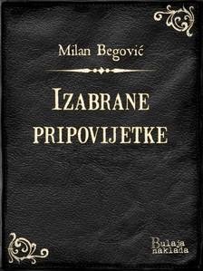 Begoviæ Milan - Izabrane pripovijetke [eKönyv: epub, mobi]