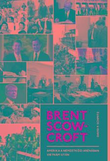 David F. Schmitz - Brent Scowcroft-Amerika a nemzetközi arénában Vietnám után