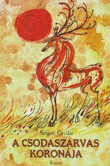 Szigeti Cecília - A csodaszarvas koronája [antikvár]