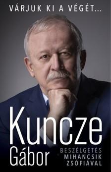 Kuncze Gábor - Várjuk ki a végét [eKönyv: epub, mobi]