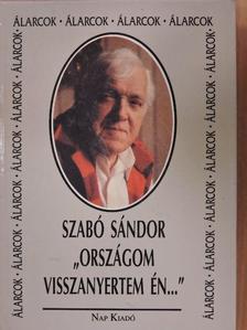 """Szabó Sándor - """"Országom visszanyertem én..."""" [antikvár]"""