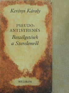 Kerényi Károly - Pseudo-Antisthenés - Beszélgetések a Szerelemről [antikvár]