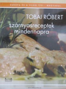 Tobai Róbert - Szárnyasreceptek mindennapra [antikvár]