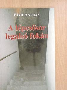 Bíró András - A lépcsősor legalsó fokán (dedikált példány) [antikvár]