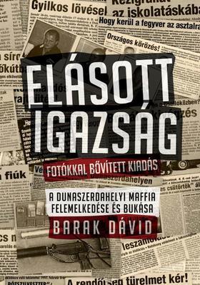 Barak Dávid - Elásott igazság - FOTÓKKAL BŐVÍTETT KIADÁS