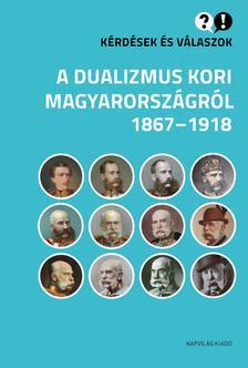 Cieger András, Egry Gábor, Klement Judit - Kérdések és válaszok a dualizmus kori Magyarországról - 1867-1918