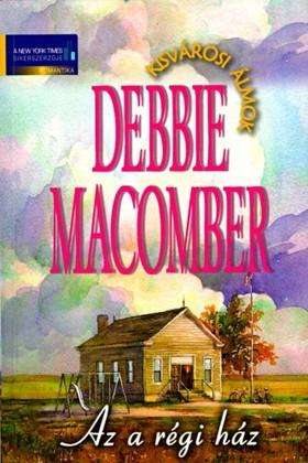 Debbie Macomber - Az a régi ház