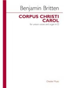 BRITTEN - CORPUS CHRISTICAROL (FROM A BOY WAS BORN) FOR UNISON VOICES AND ORGAN IN D