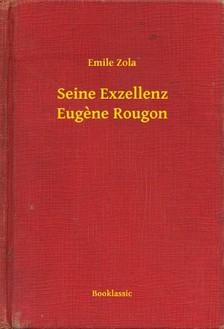 ÉMILE ZOLA - Seine Exzellenz Eugene Rougon [eKönyv: epub, mobi]