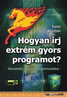 Fehér Krisztián - Hogyan írj extrém gyors programot - Bevezetés a CUDA programozásba