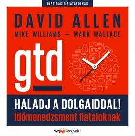 David Allen - Mike Williams - Mark Wallace - Haladj a dolgaiddal! - GTD - Időmenedzsment fiataloknak [eKönyv: epub, mobi]